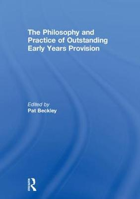 The Philosophy and Practice of Outstanding Early Years Provision - Pat Beckley