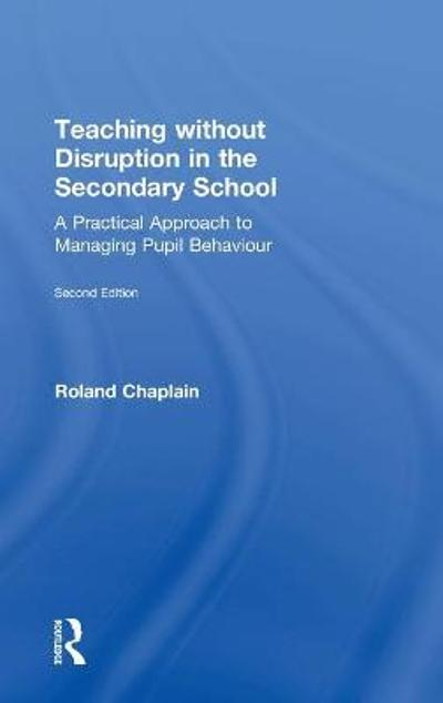 Teaching without Disruption in the Secondary School - Roland Chaplain