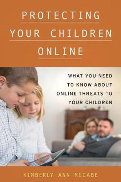 Protecting Your Children Online - Kimberly Ann McCabe