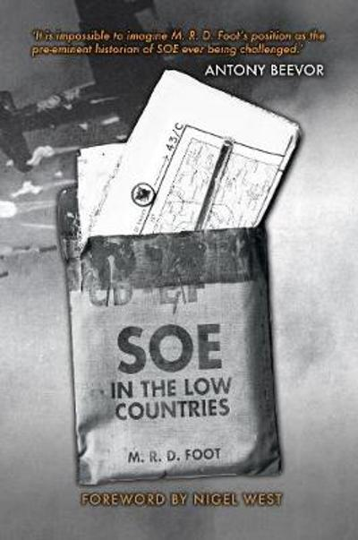 SOE in the Low Countries - M. R. D. Foot