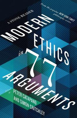 Modern Ethics in 77 Arguments - Peter Catapano