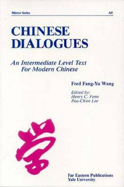 Chinese Dialogues - An Intermediate Level Text for  Modern Chinese - F Wang