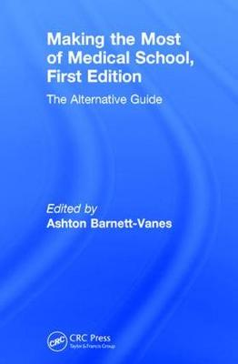 Making the Most of Medical School, First Edition - Ashton Barnett-Vanes