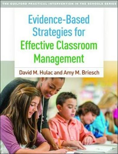 Evidence-Based Strategies for Effective Classroom Management - David M. Hulac