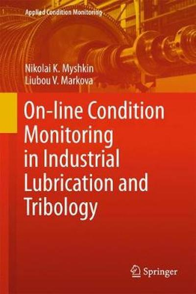 On-line Condition Monitoring in Industrial Lubrication and Tribology - Nikolai K. Myshkin
