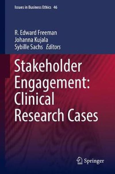 Stakeholder Engagement: Clinical Research Cases - Ed Freeman