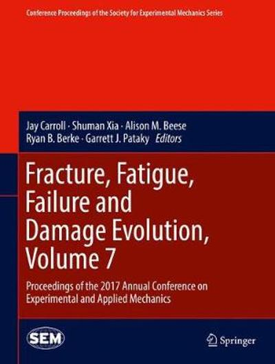 Fracture, Fatigue, Failure and Damage Evolution, Volume 7 - Jay Carroll
