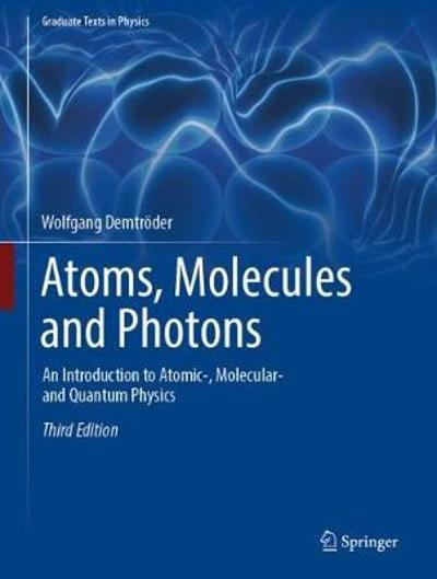 Atoms, Molecules and Photons - Wolfgang Demtroeder