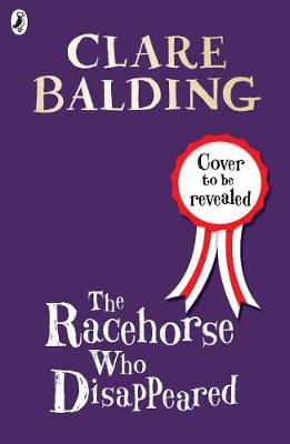 The Racehorse Who Disappeared - Clare Balding