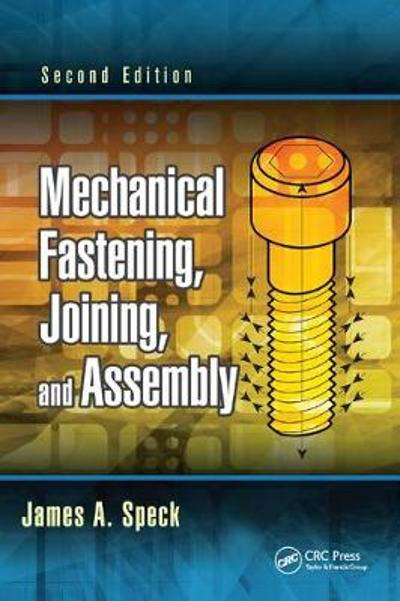 Mechanical Fastening, Joining, and Assembly - James A. Speck