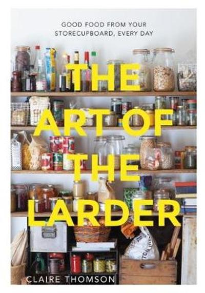 The Art of the Larder - Claire Thomson