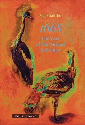 1668 - The Year of the Animal in France - Peter Sahlins