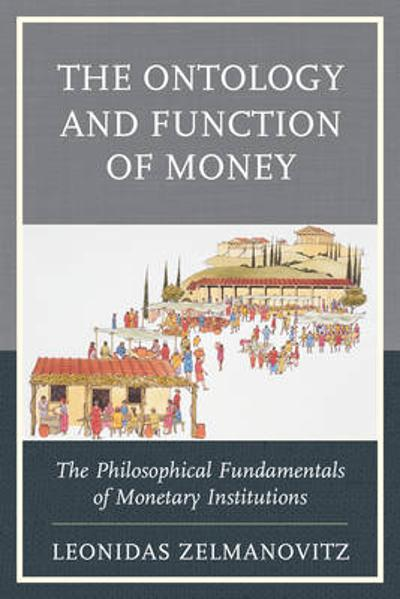 The Ontology and Function of Money - Leonidas Zelmanovitz