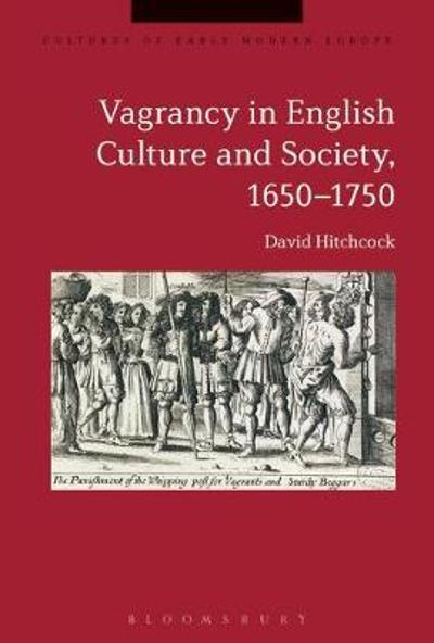 Vagrancy in English Culture and Society, 1650-1750 - Dr David Hitchcock