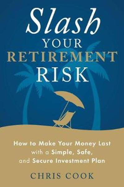 Slash Your Retirement Risk - Chris Cook
