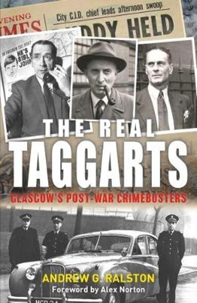 The Real Taggarts: Glasgow's Post-War Crimebusters - Andrew Ralston