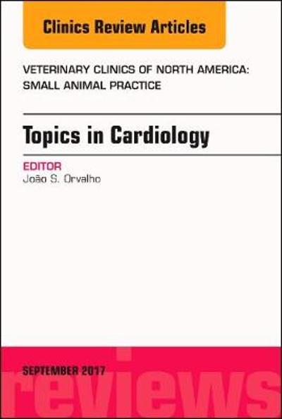 Topics in Cardiology, An Issue of Veterinary Clinics of North America: Small Animal Practice - Joao S. Orvalho