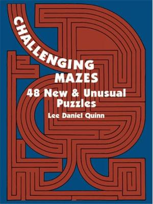Challenging Mazes: 48 New & Unusual Puzzles - Lee Daniel Quinn