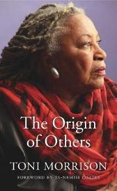 The Origin of Others - Toni Morrison Ta-Nehisi Coates