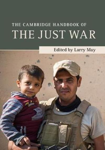 The Cambridge Handbook of the Just War - Larry May