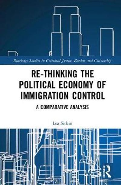 Re-thinking the Political Economy of Immigration Control - Lea Sitkin