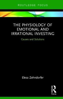 The Physiology of Emotional and Irrational Investing - Elesa Zehndorfer