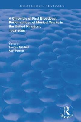 A Chronicle of First Broadcast Performances of Musical Works in the United Kingdom, 1923-1996 - Alastair Mitchell