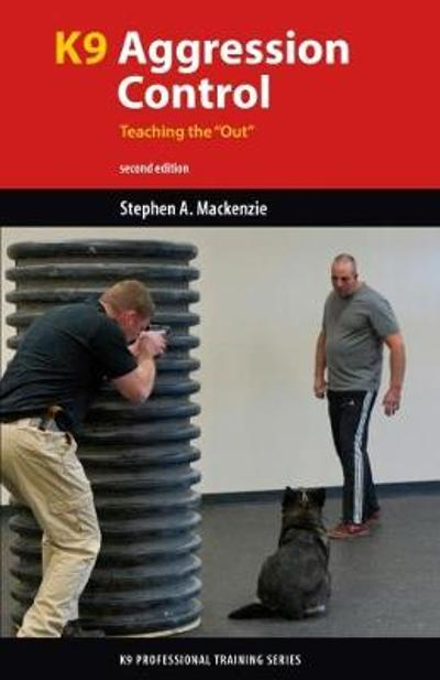 "K9 Agression Control: Teaching the ""Out"" - Stephen A. Mackenzie"