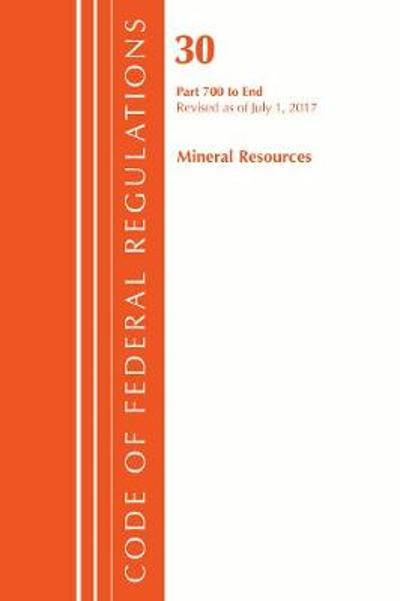 Code of Federal Regulations, Title 30 Mineral Resources 700-End, Revised as of July 1, 2017 - Office of the Federal Register (U.S.)