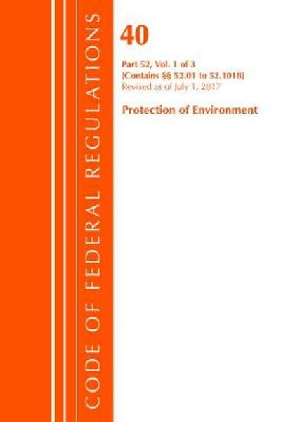 Code of Federal Regulations, Title 40 Protection of the Environment 52.01-52.1018, Revised as of July 1, 2017 - Office of the Federal Register (U.S.)