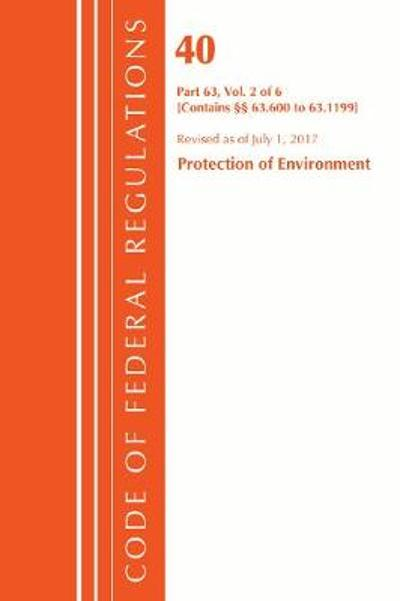 Code of Federal Regulations, Title 40 Protection of the Environment 63.600-63.1199, Revised as of July 1, 2017 - Office of the Federal Register (U.S.)