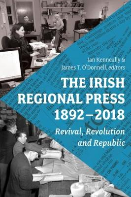 The Irish Regional Press, 1892-2012 - Ian Kenneally