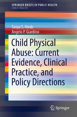 Child Physical Abuse: Current Evidence, Clinical Practice, and Policy Directions - Tanya S. Hinds