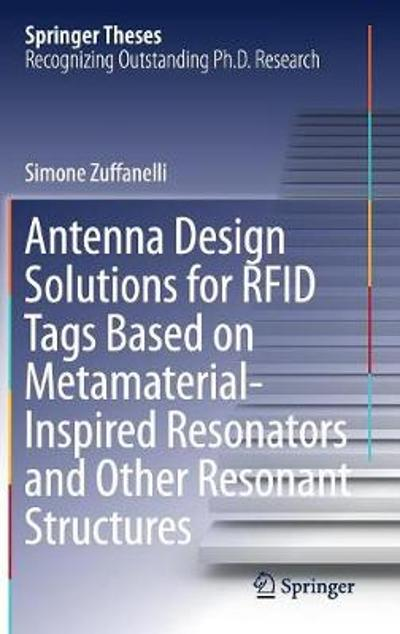 Antenna Design Solutions for RFID Tags Based on Metamaterial-Inspired Resonators and Other Resonant Structures - Simone Zuffanelli