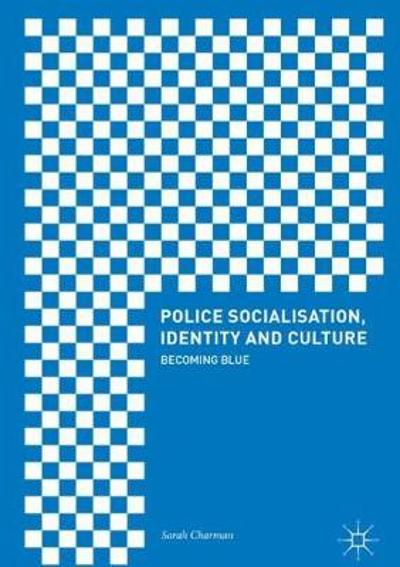 Police Socialisation, Identity and Culture - Sarah Charman