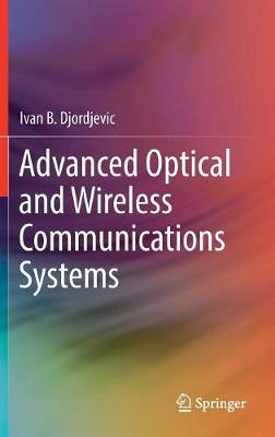 Advanced Optical and Wireless Communications Systems - Ivan B. Djordjevic