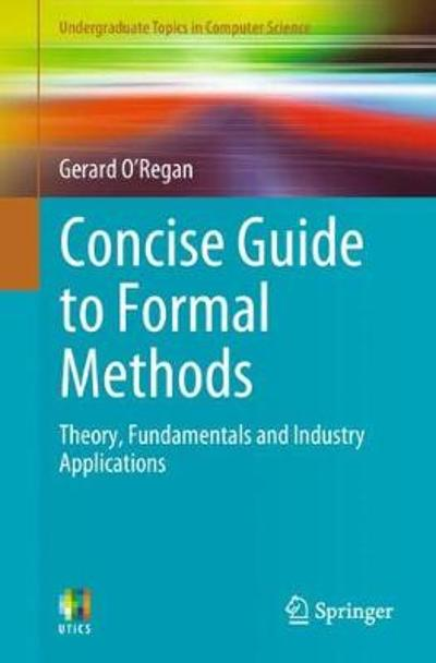 Concise Guide to Formal Methods - Gerard O'Regan