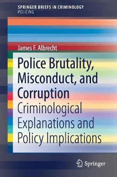 Police Brutality, Misconduct, and Corruption - James F. Albrecht