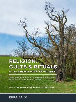 Religion, Cults & Rituals in the Medieval Rural Environment - Christiane Bis-Worch