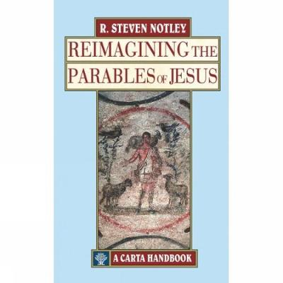 Reimagining the Parables of Jesus - R. Steven Notley