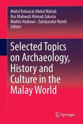 Selected Topics on Archaeology, History and Culture in the Malay World - Mohd Rohaizat Abdul Wahab