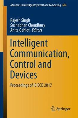 Intelligent Communication, Control and Devices - Rajesh Singh