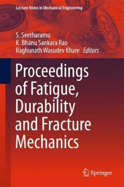 Proceedings of Fatigue, Durability and Fracture Mechanics - S. Seetharamu