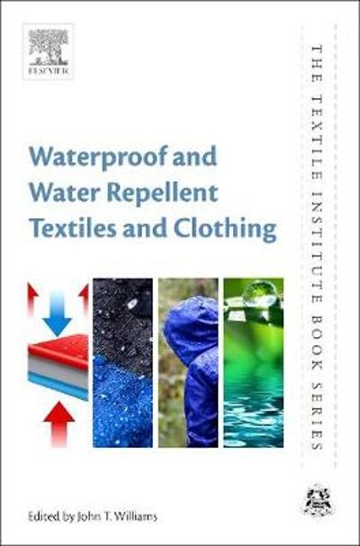 Waterproof and Water Repellent Textiles and Clothing - John T. Williams