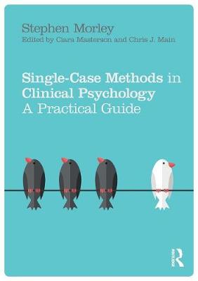 Single Case Methods in Clinical Psychology - Stephen Morley