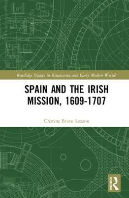 Spain and the Irish Mission, 1609-1707 - Cristina Bravo Lozano