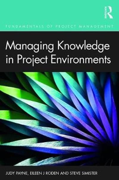 Managing Knowledge in Project Environments - Judy Payne