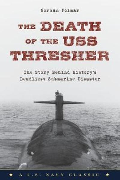 The Death of the USS Thresher - Norman Polmar