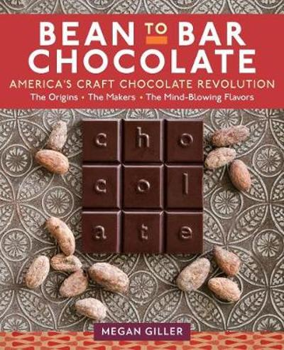 Bean to Bar Chocolate - Megan Giller