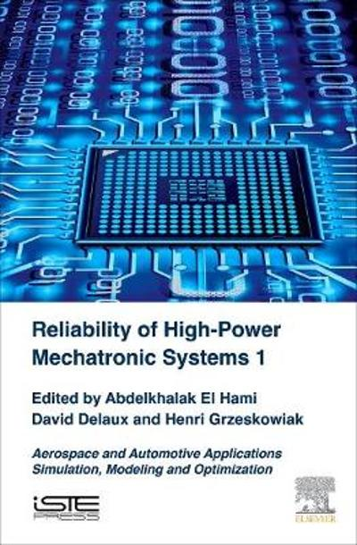 Reliability of High-Power Mechatronic Systems 1 - Abdelkhalak El Hami